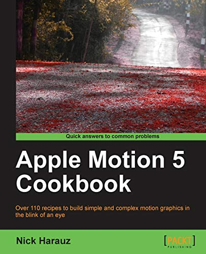 Apple Motion 5 Cookbook - Nick Harauz