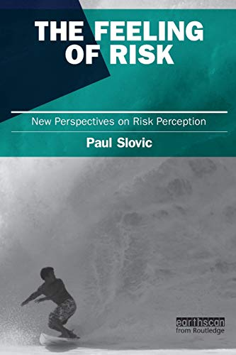 The Feeling of Risk: New Perspectives on Risk Perception (The Earthscan Risk in Society Series)