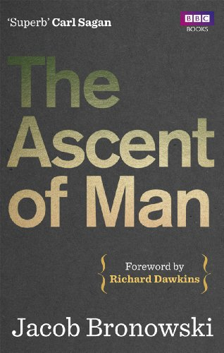 The Ascent of Man, by Bronowsky, J.
