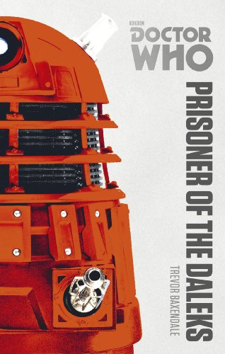Doctor Who: Prisoner of the Daleks: The Monster Collection Edition, Baxendale, Trevor