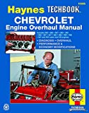 The Haynes Chevrolet Engine Overhaul Manual: The Haynes Automotive Repair Manual for Overhauling Chevrolet V8 Engines