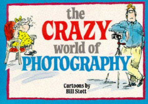 The Crazy World of Photography (Crazy World Ser)