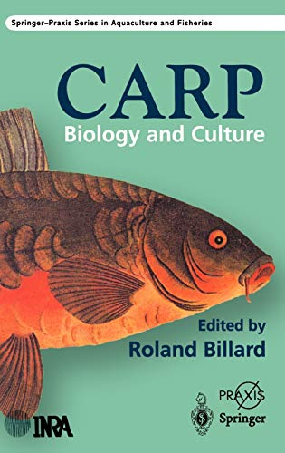 The Carp: Biology and Culture (Springer Praxis Books / Aquaculture and Fisheries), Billard, R.