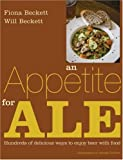 Appetite for Ale: Hundreds of Delicious Ways to Enjoy Beer With Food