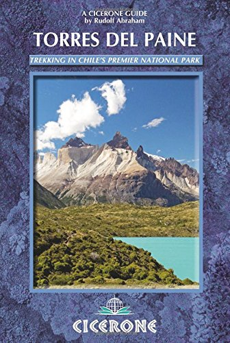 Torres del Paine: Trekking in Chile's Premier National Park (A Cicerone Guide)