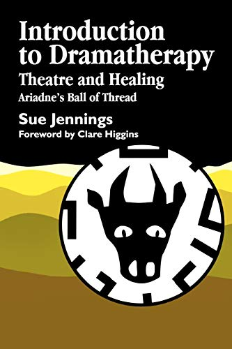 Introduction to Dramatherapy: Theatre and Healing - Ariadne's Ball of Thread (Art Therapies), Jennings, Sue