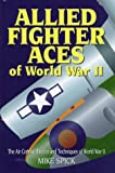 Allied Fighter Aces: The Air Combat Tactics and Techniques of World War II