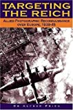 Targeting the Reich: Allied Photographic Reconnaissance over Europe, 1939-1945
