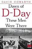 Dawn of D-Day: These Men Were There, 6th June 1944