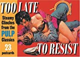 Too Late to Resist: Steamy Clinches from the Pulp Classics (Postcard Book)