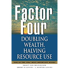 Factor Four: Doubling Wealth - Halving Resource Use: A Report to the Club of Rome