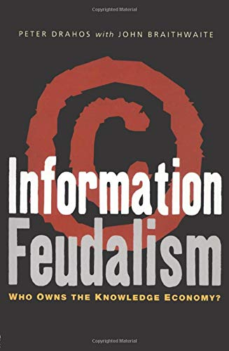 671. Information Feudalism: Who Owns the Knowledge Economy