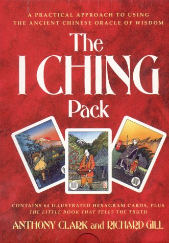The I Ching Pack/Book and Cards, Clark, Anthony; Gill, Richard