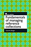 Fundamentals of managing reference collections / Carol A. Singer.