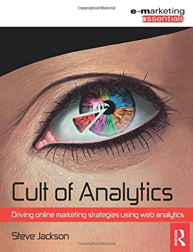 Cult of Analytics: Driving online marketing strategies using web analytics (Emarketing Essentials)