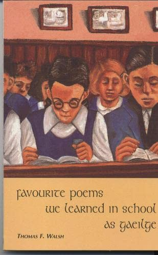 Favourite Poems We Learned in School As Gaeilge, Walsh, Thomas F.