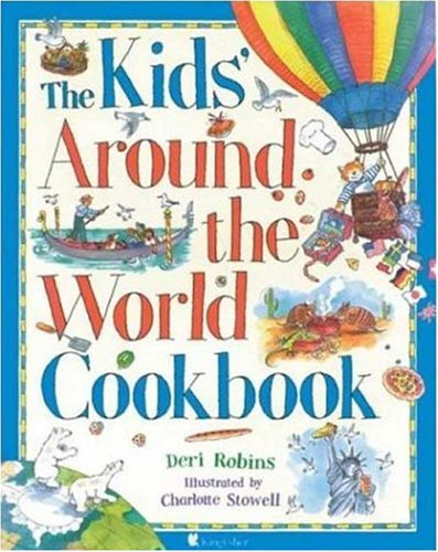 The Kids' Around the World Cookbook, Robins, Deri