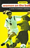 Women on the Ball: A Guide to Women's Soccer