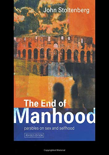 The End of Manhood: Parables on Sex and Selfhood, Stoltenberg, John