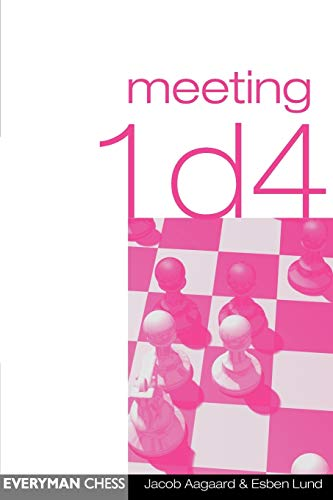 Meeting 1d4 (Everyman Chess) -- Jacob Aagaard and Esben Lund -- Everyman Chess
