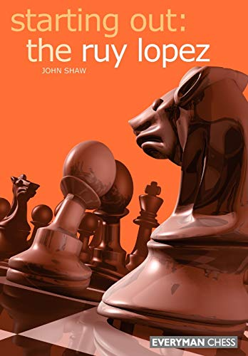 Starting Out: The Ruy Lopez (Everyman Chess) -- John Shaw -- Everyman Chess   2003-08