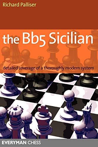 The Bb5 Sicilian: A Dynamic and Hypermodern Opening System for Black: Detailed Coverage of a Thoroughly Modern System (Everyman Chess) -- Richard Palliser -- Everyman Chess