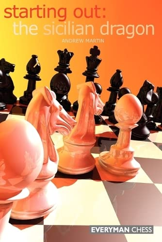 Starting Out: The Sicilian Dragon -- Andrew Martin -- Everyman Chess