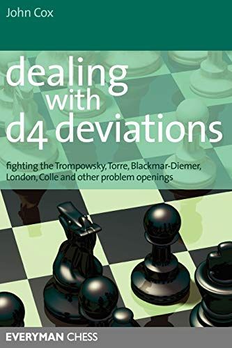 Dealing with d4 Deviations: Fighting the Trompowsky, Torre, Blackmar-Diemer, Stonewall, Colle and Other Problem Openings (Everyman Chess) -- John Cox -- Everyman Chess