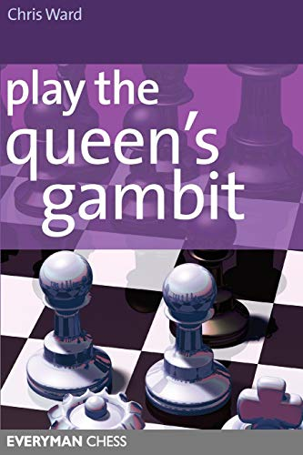 Play the Queen's Gambit -- Chris Ward -- Everyman Chess