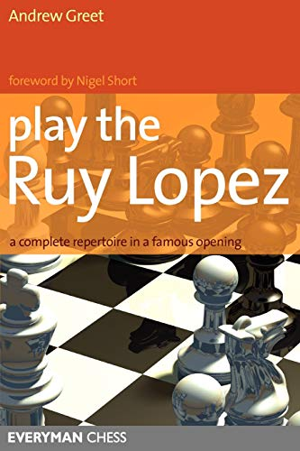 Play the Ruy Lopez: A Complete Repertoire in a Famous Opening -- Andrew Greet -- Everyman Chess   2007-01