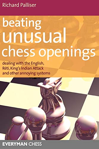 Beating Unusual Chess Openings: Dealing with the English, Reti, King's Indian Attack and Other Annoying Systems (Everyman Chess) -- Richard Palliser -- Everyman Chess   2007-02