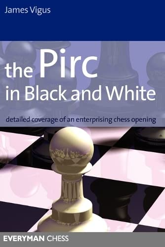 The Pirc in Black and White: Detailed Coverage of an Enterprising Chess Opening (Everyman Chess)