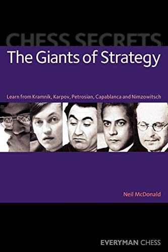 Chess Secrets: The Giants of Strategy: Learn from Kramnik, Karpov, Petrosian, Capablanca and Nimzowitsch (Everyman Chess) -- Neil McDonald -- Everyman Chess   2007-11-30