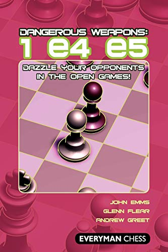Dangerous Weapons: 1e4e5: Dazzle Your Opponents in the Open Games! (Everyman Chess)