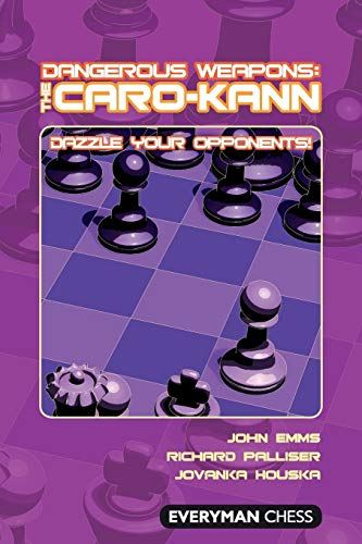 Dangerous Weapons: The Caro-Kann: Dazzle Your Opponents! (Everyman Chess: Dangerous Weapons)
