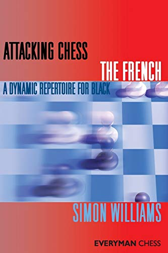Attacking Chess: The French (Everyman Chess Series)