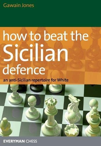 How to Beat the Sicilian Defence: An Anti-Sicilian Repertoire for White -- Gawain Jones -- Everyman Chess