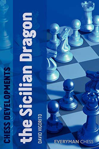Chess Developments: The Sicilian Dragon -- David Vigorito -- Everyman Chess