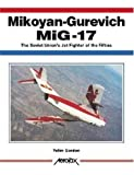 Mikoyan-Gurevich Mig-17: The Soviet Union's Jet Fighter of the Fifties