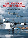 Air Arsenal North America: Purchases & Lend-lease, Aircraft for the Allies 1938-1945, Butler, Phil