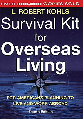 Survival Kit for Overseas Living, 4th ed.: For Americans Planning to Live and Work Abroad, L. Robert Kohls
