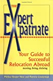 Expert Expatriate: Your Guide to Successful Relocation Abroad-Moving, Living, Thriving