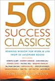 Buy 50 Success Classics : Winning Wisdom for Life and Work from 50 Landmark Books from Amazon