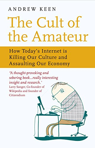 The cult of the amateur: how today's internet is killing our culture ...