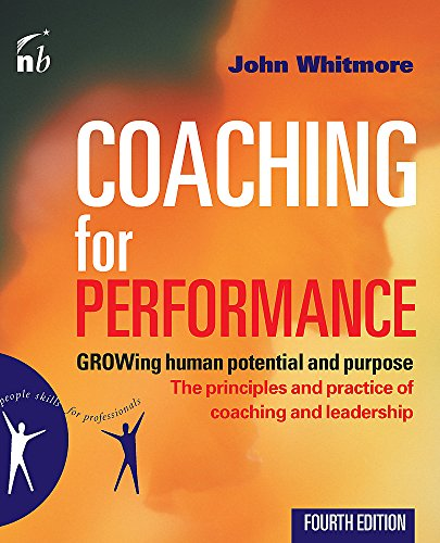 Coaching for Performance: GROWing Human Potential and Purpose - The Principles and Practice of Coaching and Leadership, 4th Edition - John Whitmore