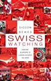 Diccon Bewes has written the most entertaining account of Swiss culture and peculiarities out there