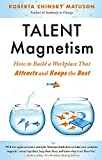 Buy Talent Magnetism: How to Build a Workplace That Attracts and Keeps the Best from Amazon