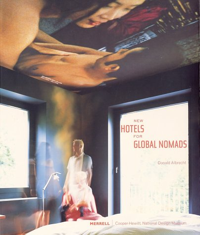 New Hotels for Global Nomads by Donald Albrecht, Elizabeth Johnson Johnson, Cooper-Hewitt Museum
