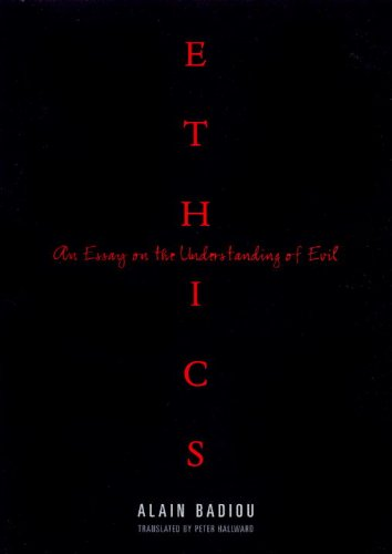 badiou ethics an essay on the understanding of evil