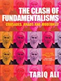 The Clash of Fundamentalisms: Crusades, Jihads and Modernity/Tariq Ali